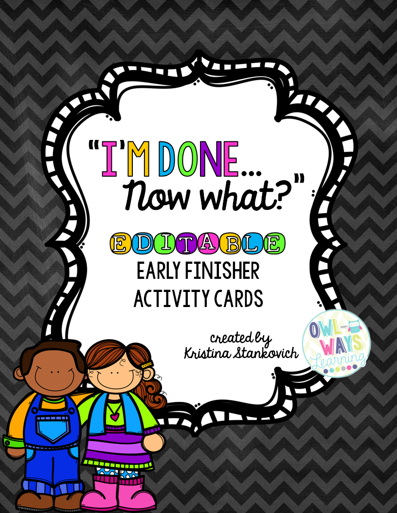 http://www.teacherspayteachers.com/Product/EDITABLE-Early-Finisher-Im-Done-Activity-Cards-876738