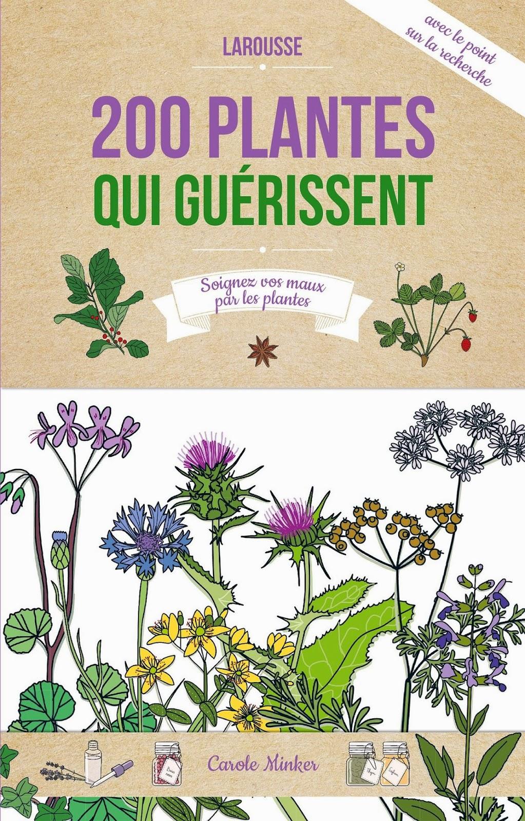 http://www.amazon.fr/200-plantes-gu%C3%A9rissent-Carole-Minker/dp/203587985X/ref=sr_1_1?s=books&ie=UTF8&qid=1427728061&sr=1-1&