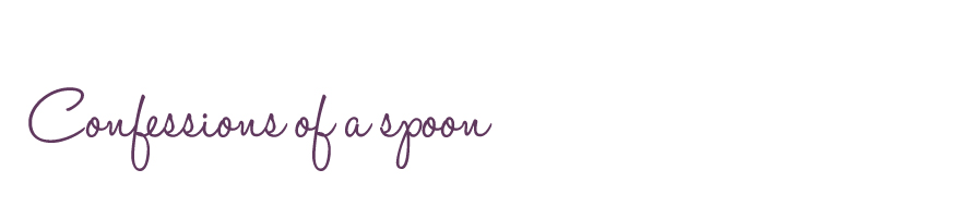 Confessions of a spoon