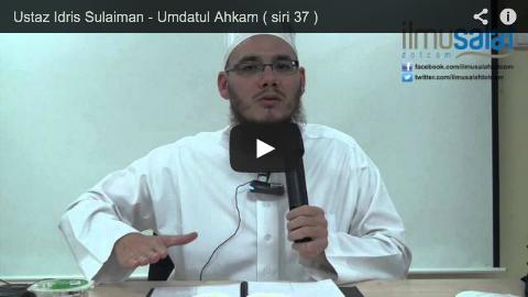 Ustaz Idris Sulaiman – Umdatul Ahkam ( siri 37 )