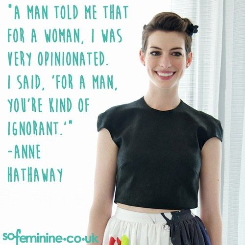 anne hathaway, anne hathaway quote, anne hathaway feminist quote, opinionated anne hathaway