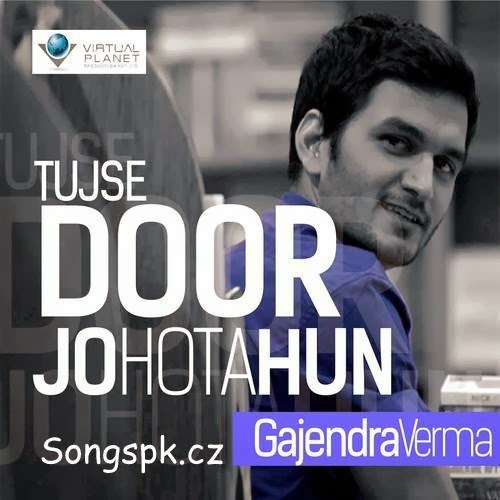 Tujse Door Jo Hota Hun - Gajendra Verma Mp3 Song