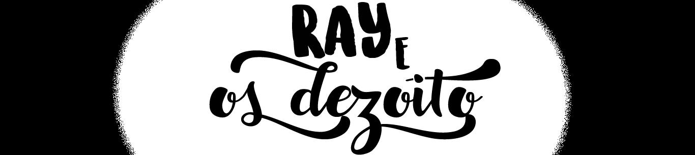 Ray e os Dezoito - Comportamento, Entretenimento, Cotidiano e muito mais!