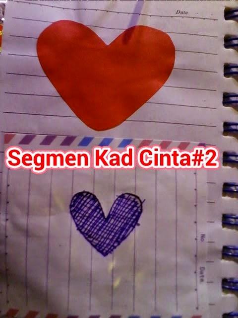 http://rahsiahatikuyangtidakkufikirkan.blogspot.com/2015/03/segmen-kad-cinta2.html