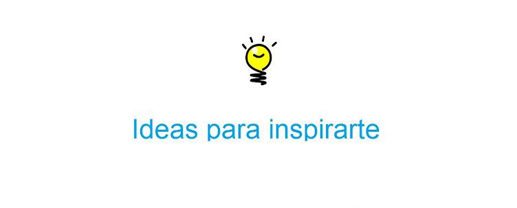 Ideas para inspirarte