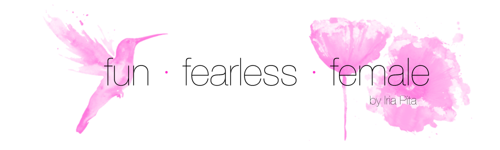 Fun. Fearless. Female. by Iria Pita