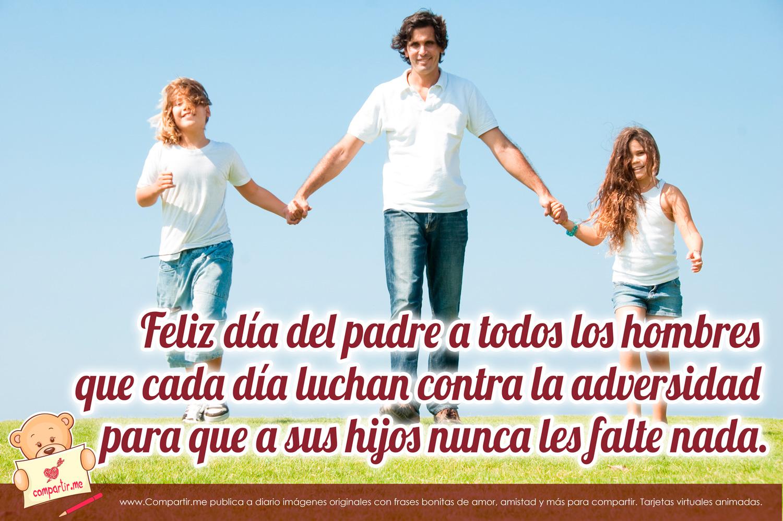 Feliz día del padre a todos los hombres que cada día luchan contra