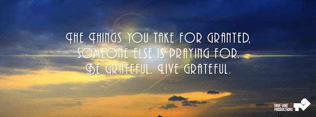 Image text: The Things you take for granted, someone else is praying for. Be grateful. Live grateful.