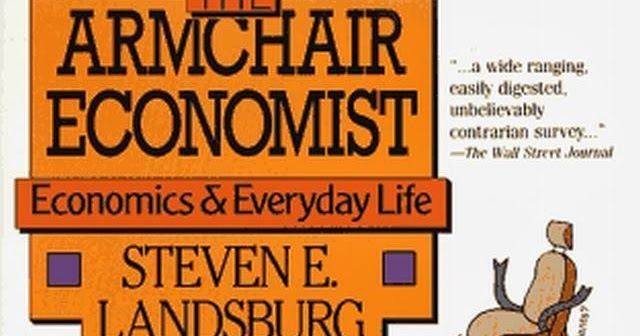 armchair economist the power of incentives 'the armchair economist' 'the armchair economist' 2 turns out to be morally bankrupt there are probably literally hundreds of examples in the book which make.
