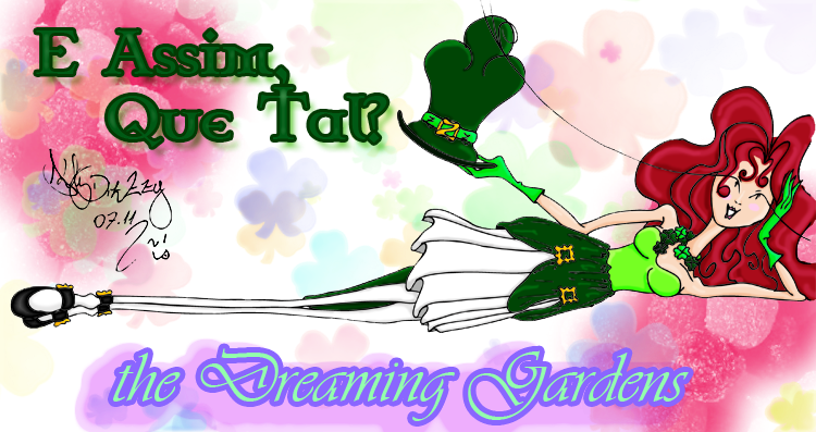 E assim que tal? 3.0 *  - The Dreaming Gardens
