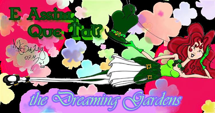 E assim que tal? 3.0 *  - The Dreaming Gardens
