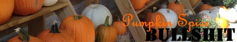 Pumpkin Spice Bullshit