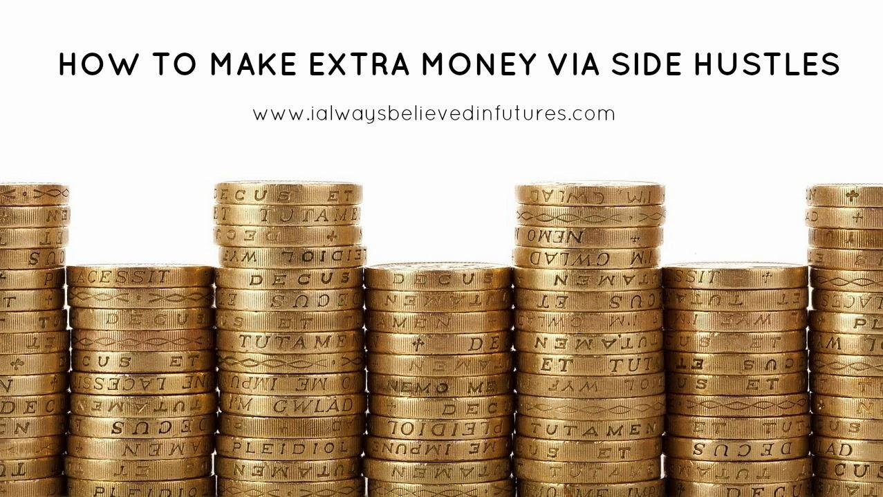 How To Make Extra Money Via Side Hustles | www.ialwaysbelievedinfutures.com