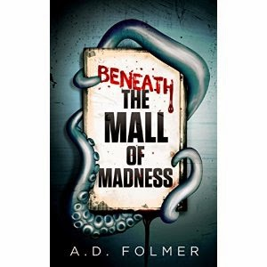 beneath the mall of madness, a.d. folmer, horror, novel