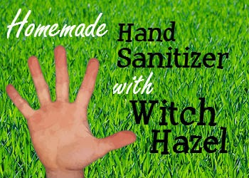 Homemade Hand Sanitizer Recipe with Witch Hazel