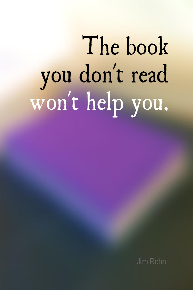 visual quote - image quotation for SELF-IMPROVEMENT - The book you don't read won't help. - Jim Rohn