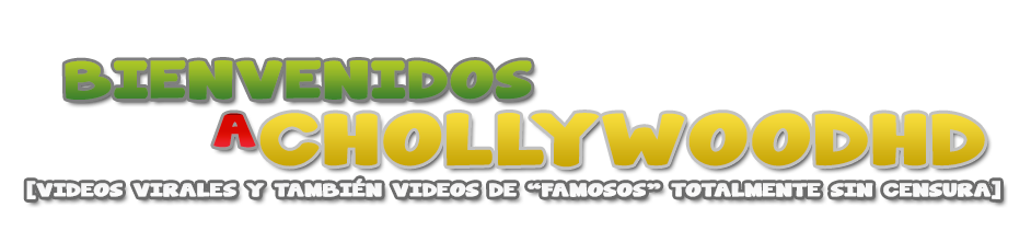 CHOLLYWOOD EN HD
