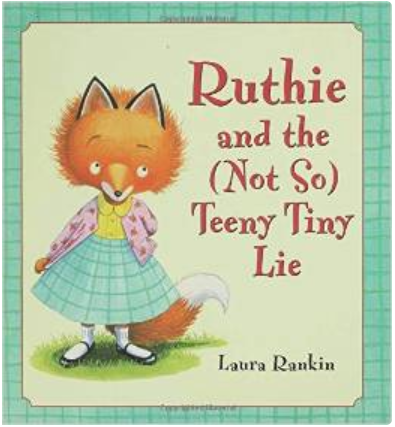 http://www.amazon.com/Ruthie-Not-Teeny-Tiny-Lie/dp/1599900106/ref=la_B001JP3V4W_1_1?s=books&ie=UTF8&qid=1406183774&sr=1-1