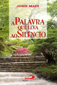 A PALAVRA QUE LEVA AO SILÊNCIO – John Main
