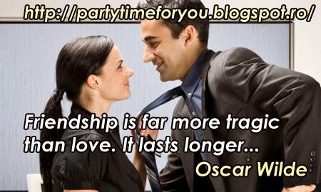 Friendship is far more tragic than love. It lasts longer...
