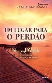 Um Lugar para o Perdão (Sherryl Woods)