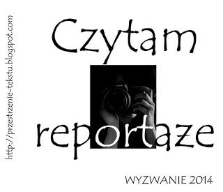http://przestrzenie-tekstu.blogspot.com/2014/05/czytam-reportaze-czerwiec-2014.html