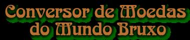 O Conversor de Moedas do Mundo Bruxo está liberado aos trouxas | Ordem da Fênix Brasileira