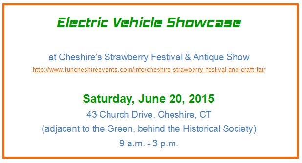 Electric Vehicle Showcase at Cheshire's Strawberry Festival & Antique Show http://www.funcheshireevents.com/info/cheshire-strawberry-festival-and-craft-fair  Saturday, June 20, 2015 43 Church Drive, Cheshire, CT (adjacent to the Green, behind the Historical Society) 9 a.m. - 3 p.m.