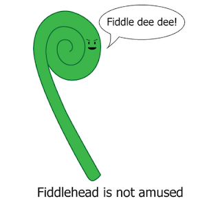 Fiddlehead is not amused. Fiddle dee dee!
