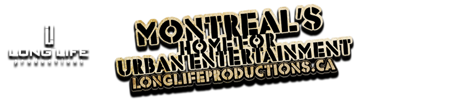 Long Life Productions Montreal Hip Hop &amp; Entertainment update