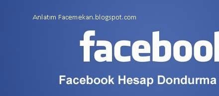 Facebook hesap dondurma anlatimi
