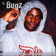 Top 20 Most Unusual Rockstar Deaths: 15. Bugz