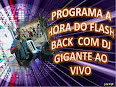 PROGRAMA A HORA DO FLASH BACK COM DJ GIGANTE