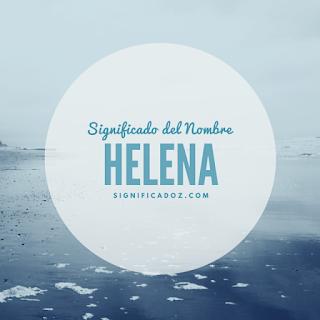Significado y origen del Nombre Helena