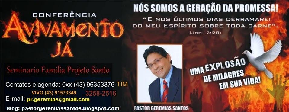PASTOR GEREMIAS SANTOS,  CONFERENCIA AVIVAMENTO JA SEMINÁRIO DA FAMÍLIA PROJETO SANTO