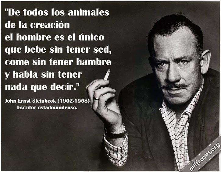 frases y libros de John Ernst Steinbeck (1902-1968) Escritor estadounidense.