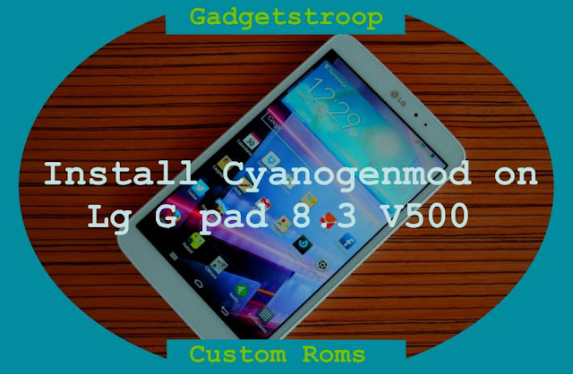 lollipop based cyanogenmod custom rom on Lg g pad 8.3 V500
