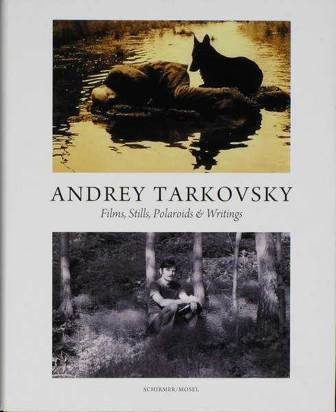 Andrey Tarkovsky: Films, Stills, Polaroids, and Writings