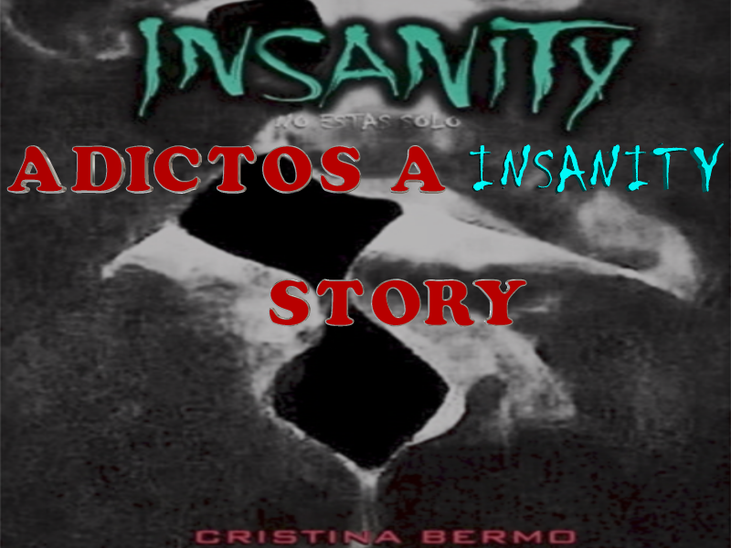 ADICTOS A INSANITY STORY