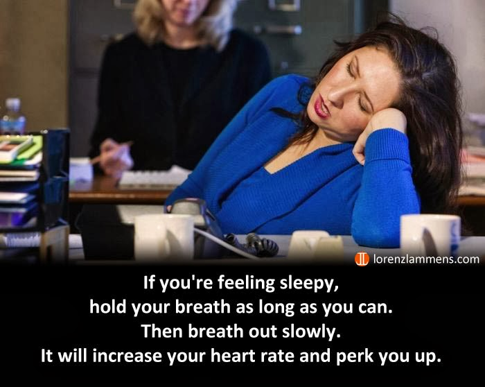 If you're feeling sleepy, hold your breath as long as you can. Then breath out slowly. It will increase your heart rate and perk you right up.