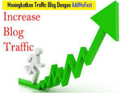 Cara Meningkatkan Traffic Blog Dengan AddMeFast