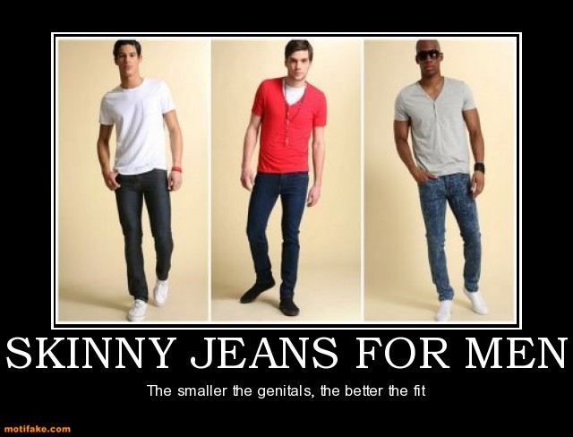 Skinny jeans for guys are gay