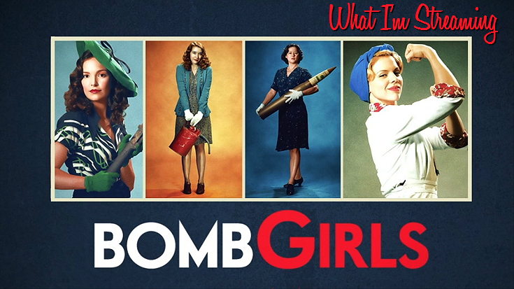 What I'm Streaming: Bomb Girls, Seasons 1-2 on Netflix. A historical based drama showcasing the women of a Canadian munitions plant during World War II.