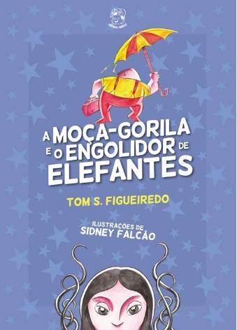 Leitura Digital: A Moça-Gorila e o Engolidor de Elefantes - Tom S. Figueiredo