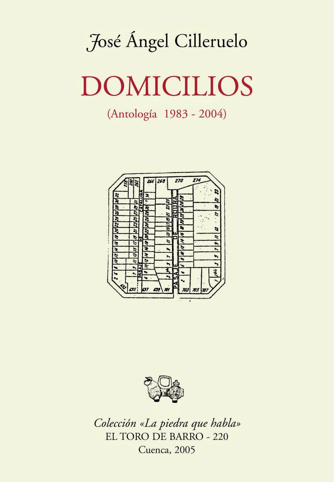 José Ángel Cilleruelo, Domicilios. Antología (1983-2004)  Col. «La piedra que habla» Ed. El Toro de Barro, Carlos Morales ed. Tarancón de Cuenca, 2005. edicioneseltorodebarro@yahoo.es PVP 10 euros