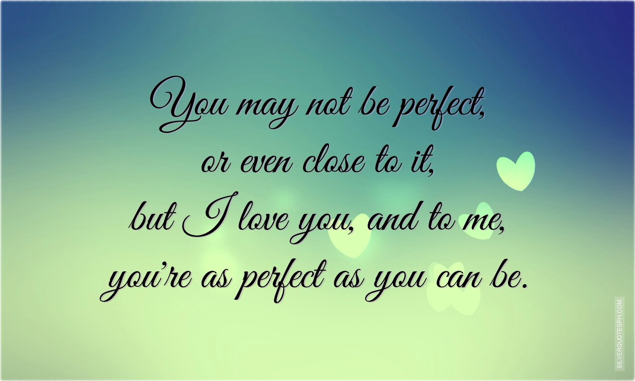 Tagalog Quotes About Love And Friendship Custom You May Not Be Perfect Or Even Close To It But I Love You
