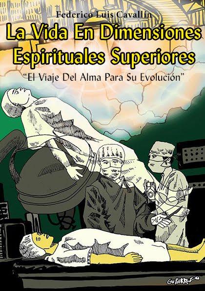 """LA VIDA EN DIMENSIONES ESPIRITUALES SUPERIORES """"El Viaje Del Alma Para Su Evolución"""