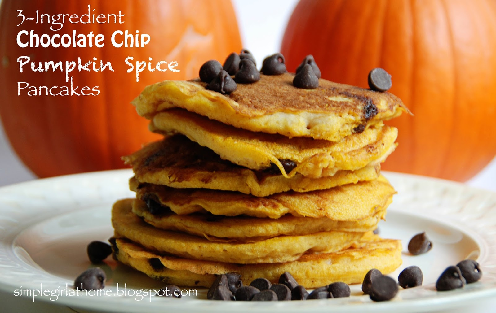 Simple Girl: 3-Ingredient Pumpkin Spice Chocolate Chip Pancakes