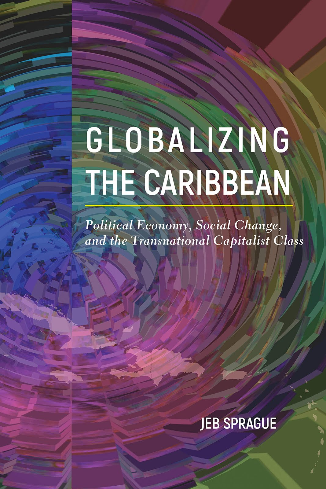 Globalizing the Caribbean: Political Economy, Social Change, and the Transnational Capitalist Class