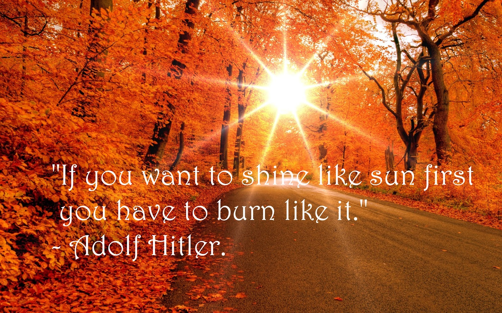 If you want to shine like sun first you have to burn like it